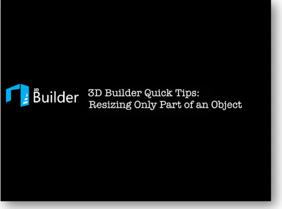 3D Builder Quick Tips Series